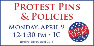 #LoyolaVotes: Protest Pins & Policies