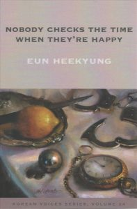 Nobody Checks the Time When They're Happy by Eun Heekyung