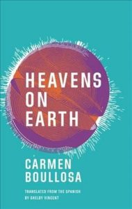Heavens on Earth by Carmen Boullosa