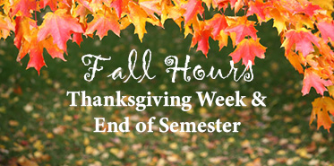 Hours: Thanksgiving and End of Semester