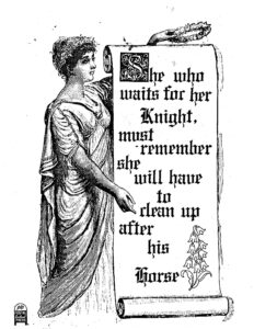 "Woman holding scroll that reads ""She who waits for her Knight, must remember she will have to clean up after his horse."""