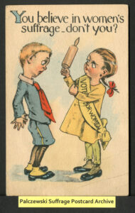 "A girl wearing a Votes for Women sash and a yellow dress brandishes a rolling pin and a fist at a frightened boy. The title reads, ""You believe in women's suffrage- don't you?"""